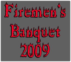 Check out the pictures from the 2009 Fireman's Banquet